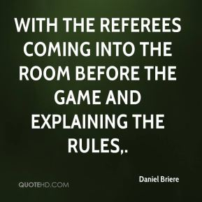 Daniel Briere - With the referees coming into the room before the game and explaining the rules.