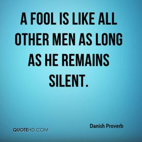 A fool is like all other men as long as he remains silent.