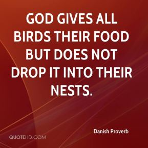 God gives all birds their food but does not drop it into their nests.