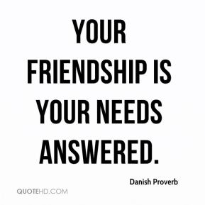 Your friendship is your needs answered.