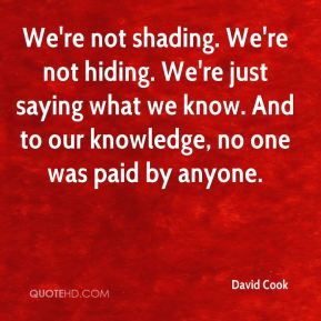 David Cook - We're not shading. We're not hiding. We're just saying what we know. And to our knowledge, no one was paid by anyone.
