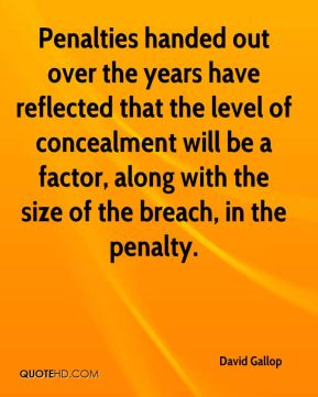 Penalties handed out over the years have reflected that the level of concealment will be a factor, along with the size of the breach, in the penalty.