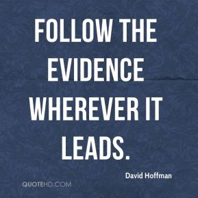 follow the evidence wherever it leads.