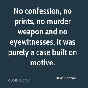 David Hoffman - No confession, no prints, no murder weapon and no eyewitnesses. It was purely a case built on motive.