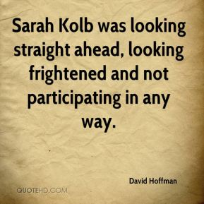 Sarah Kolb was looking straight ahead, looking frightened and not participating in any way.
