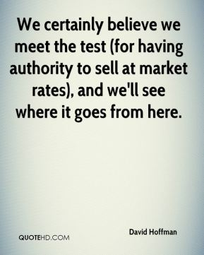 We certainly believe we meet the test (for having authority to sell at market rates), and we'll see where it goes from here.