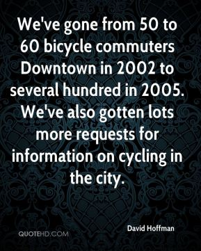 We've gone from 50 to 60 bicycle commuters Downtown in 2002 to several hundred in 2005. We've also gotten lots more requests for information on cycling in the city.