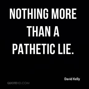 David Kelly - nothing more than a pathetic lie.