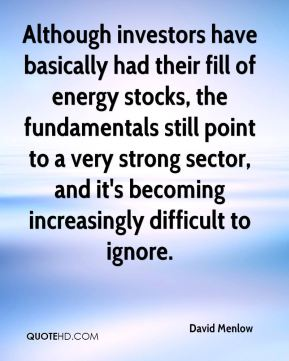 David Menlow - Although investors have basically had their fill of energy stocks, the fundamentals still point to a very strong sector, and it's becoming increasingly difficult to ignore.