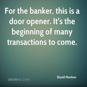 For the banker, this is a door opener. It's the beginning of many transactions to come.