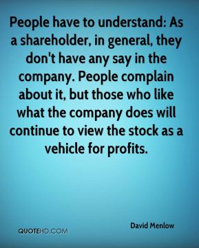 People have to understand: As a shareholder, in general, they don't have any say in the company. People complain about it, but those who like what the company does will continue to view the stock as a vehicle for profits.