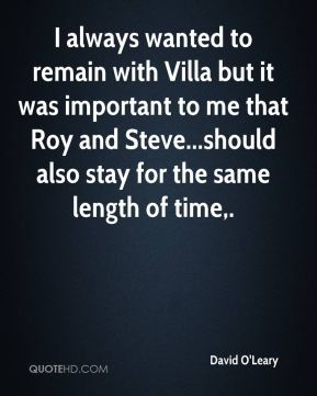 David O'Leary - I always wanted to remain with Villa but it was important to me that Roy and Steve...should also stay for the same length of time.