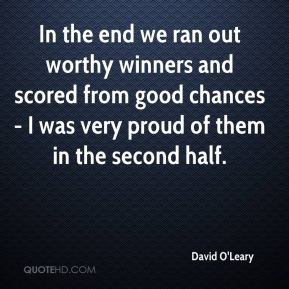 David O'Leary - In the end we ran out worthy winners and scored from good chances - I was very proud of them in the second half.