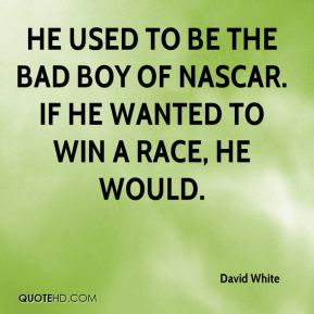 He used to be the bad boy of NASCAR. If he wanted to win a race, he would.