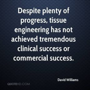 Despite plenty of progress, tissue engineering has not achieved tremendous clinical success or commercial success.