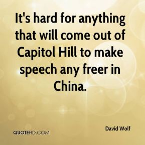David Wolf - It's hard for anything that will come out of Capitol Hill to make speech any freer in China.