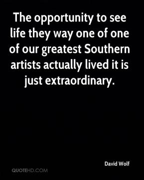 The opportunity to see life they way one of one of our greatest Southern artists actually lived it is just extraordinary.