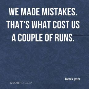 Derek Jeter - We made mistakes. That's what cost us a couple of runs.