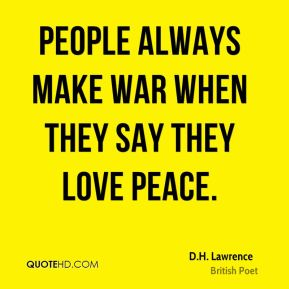 People always make war when they say they love peace.