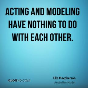 Acting and modeling have nothing to do with each other.