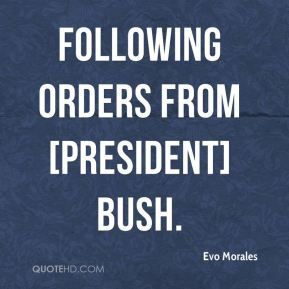 following orders from [President] Bush.