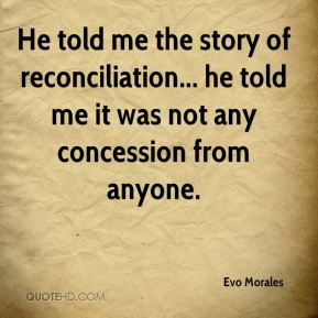 He told me the story of reconciliation... he told me it was not any concession from anyone.