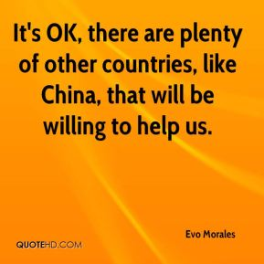 It's OK, there are plenty of other countries, like China, that will be willing to help us.