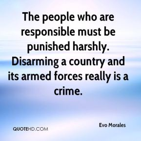 The people who are responsible must be punished harshly. Disarming a country and its armed forces really is a crime.
