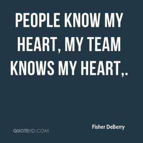 People know my heart, my team knows my heart.