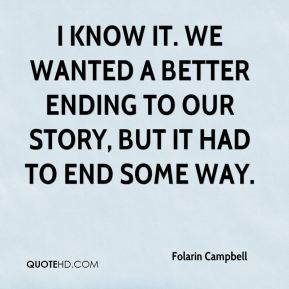 I know it. We wanted a better ending to our story, but it had to end some way.
