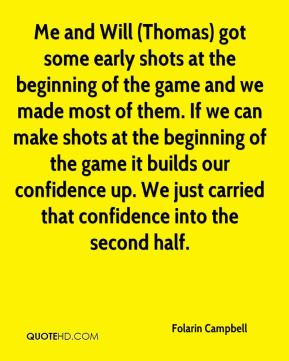 Me and Will (Thomas) got some early shots at the beginning of the game and we made most of them. If we can make shots at the beginning of the game it builds our confidence up. We just carried that confidence into the second half.