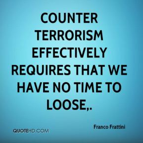 Franco Frattini - Counter terrorism effectively requires that we have no time to loose.