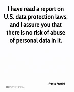 Franco Frattini - I have read a report on U.S. data protection laws, and I assure you that there is no risk of abuse of personal data in it.