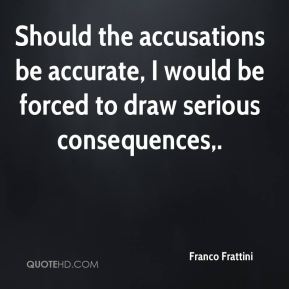 Franco Frattini - Should the accusations be accurate, I would be forced to draw serious consequences.