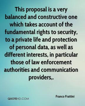 This proposal is a very balanced and constructive one which takes account of the fundamental rights to security, to a private life and protection of personal data, as well as different interests, in particular those of law enforcement authorities and communication providers.