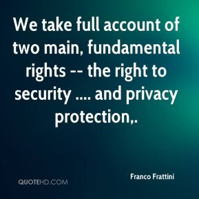 We take full account of two main, fundamental rights -- the right to security .... and privacy protection.