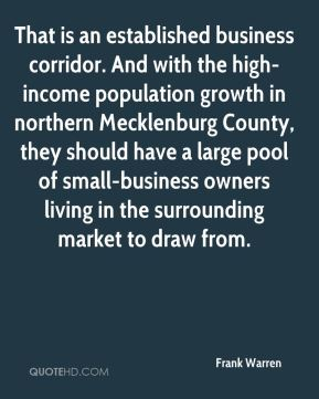 Frank Warren - That is an established business corridor. And with the high-income population growth in northern Mecklenburg County, they should have a large pool of small-business owners living in the surrounding market to draw from.