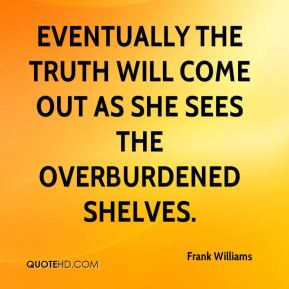 Eventually the truth will come out as she sees the overburdened shelves.