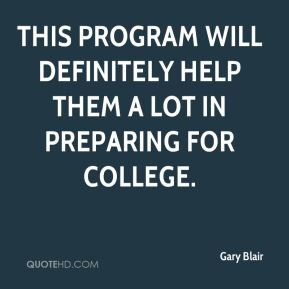 Gary Blair - This program will definitely help them a lot in preparing for college.