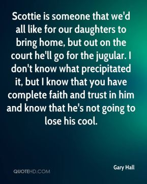 Gary Hall - Scottie is someone that we'd all like for our daughters to bring home, but out on the court he'll go for the jugular. I don't know what precipitated it, but I know that you have complete faith and trust in him and know that he's not going to lose his cool.