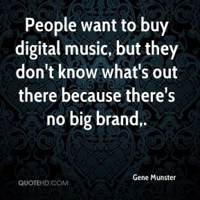 Gene Munster - People want to buy digital music, but they don't know what's out there because there's no big brand.