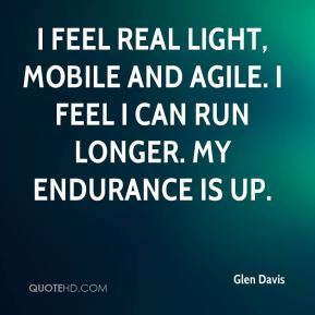 I feel real light, mobile and agile. I feel I can run longer. My endurance is up.