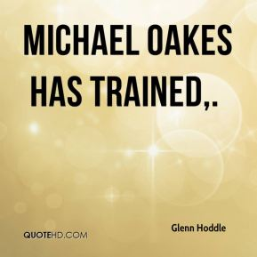 Michael Oakes has trained.
