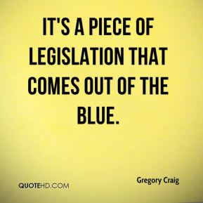 Gregory Craig - It's a piece of legislation that comes out of the blue.