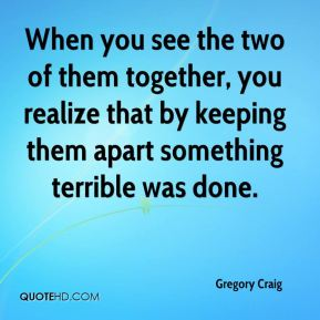 When you see the two of them together, you realize that by keeping them apart something terrible was done.