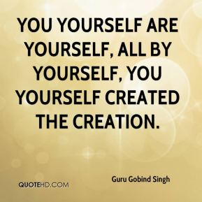 You Yourself are Yourself, all by Yourself, You Yourself created the creation.