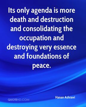 Hanan Ashrawi - Its only agenda is more death and destruction and consolidating the occupation and destroying very essence and foundations of peace.
