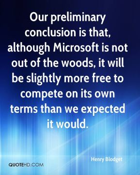 Henry Blodget - Our preliminary conclusion is that, although Microsoft is not out of the woods, it will be slightly more free to compete on its own terms than we expected it would.