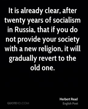 It is already clear, after twenty years of socialism in Russia, that if you do not provide your society with a new religion, it will gradually revert to the old one.
