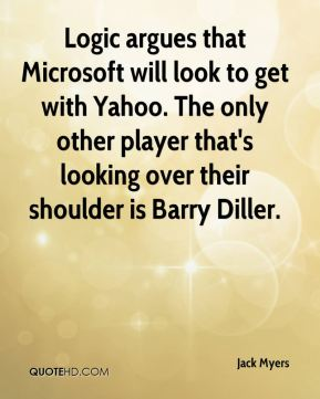 Logic argues that Microsoft will look to get with Yahoo. The only other player that's looking over their shoulder is Barry Diller.